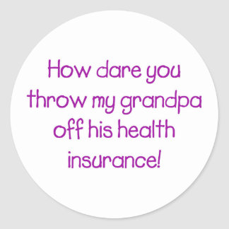 How Dare you Throw my Grandpa off his Healthcare Round Sticker
