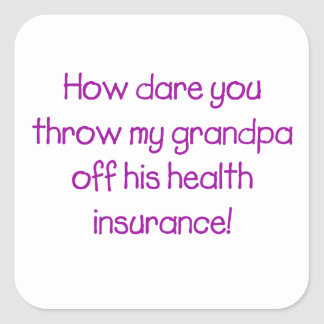 How Dare you Throw my Grandpa off his Healthcare Square Sticker
