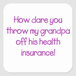 How Dare you Throw my Grandpa off his Healthcare Square Sticker