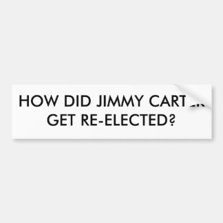 HOW DID JIMMY CARTER GET RE-ELECTED? BUMPER STICKER