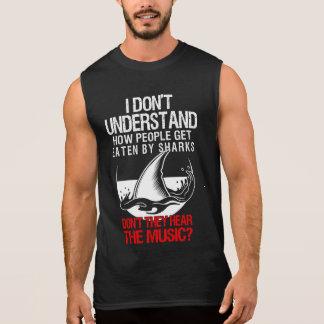 How Do People Get Eaten By Sharks Hear The Music Sleeveless Shirt