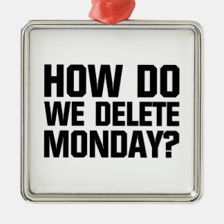 How Do We Delete Monday? Metal Ornament