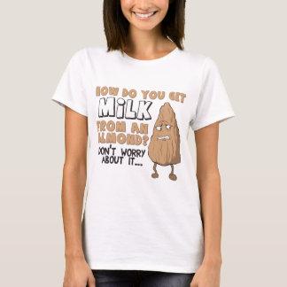 How Do You Get Milk From an Almond? T-Shirt
