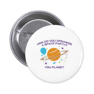 How Do You Organize A Space Party? You Planet. Pinback Buttons