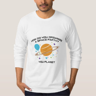 How Do You Organize A Space Party? You Planet. T-Shirt