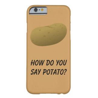 How Do You Say Potato? Phone Case