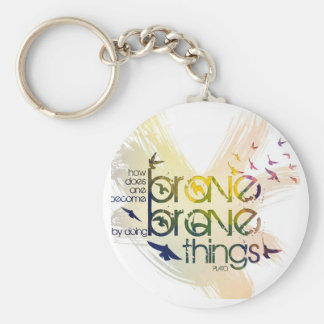 How does a man become brave? By doing brave things Basic Round Button Keychain