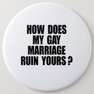 HOW DOES MY MARRIAGE RUIN YOURS 6 INCH ROUND BUTTON