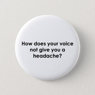 How Does Your Voice Not Give You a Headache? 2 Inch Round Button