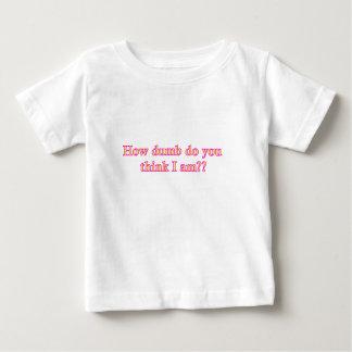 How dumb do you think I am?? Tshirts