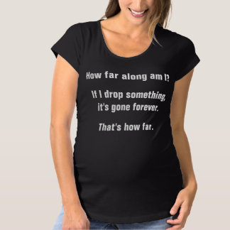 """How Far Along...?"" Funny Maternity T-Shirt"