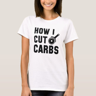 How I Cut Carbs T-Shirt