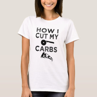 How I cut my carbs pizza foodie shirt