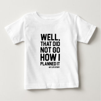 How I Planned It Baby T-Shirt
