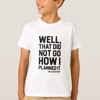 How I Planned It T-Shirt