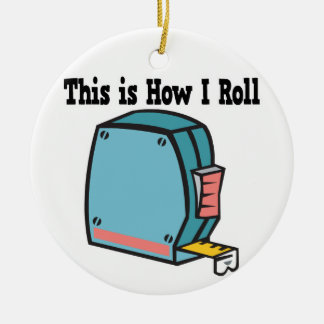 How I Roll Measuring Tape Ceramic Ornament
