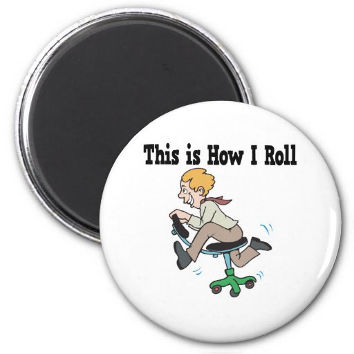 How I Roll Office Chair Refrigerator Magnet