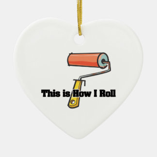 How I Roll (Paint Roller) Ceramic Ornament