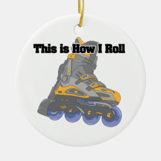 How I Roll (Roller Blades/Inline Skates) Round Ceramic Ornament