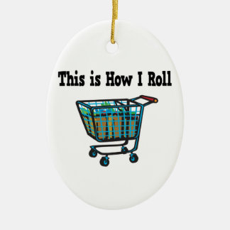 How I Roll Shopping Cart Ceramic Ornament