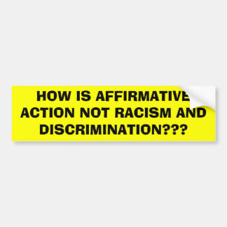 HOW IS AFFIRMATIVE ACTION NOT RACISM AND DISCRI... BUMPER STICKER