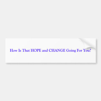 How Is That HOPE and CHANGE Going For You? Car Bumper Sticker