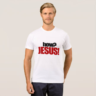 how? JESUS! T-Shirt