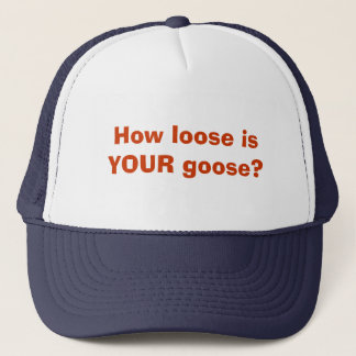 How loose is YOUR goose? Trucker Hat