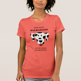 How Many Dalmatians is Too Many Dalmatians T-Shirt