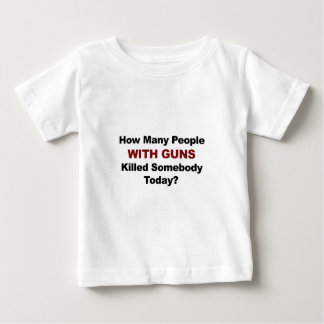 How Many People WITH GUNS Killed Somebody Today? Baby T-Shirt