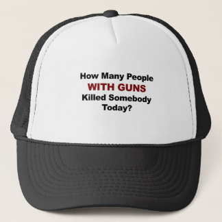 How Many People WITH GUNS Killed Somebody Today? Trucker Hat