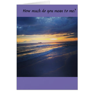 How much do you mean to me? card