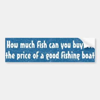 How much fish can you buy ... bumper sticker