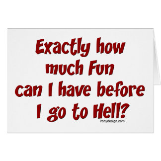 How Much Fun Before Hell? Card