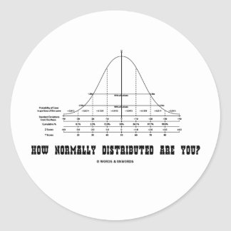 How Normally Distributed Are You? (Stats Humor) Classic Round Sticker