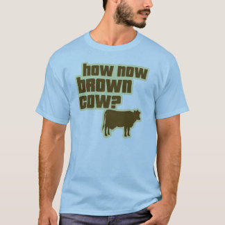 How Now Brown Cow? T-Shirt