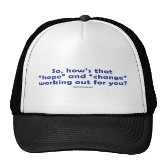 How s that Hope and Change Trucker Hats