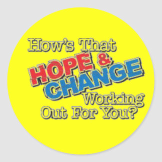 How s That Hope Change Working Out For You Round Sticker