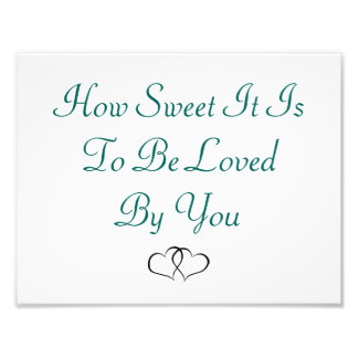 """""""How sweet it is to be loved by you"""" Photo Sign"""
