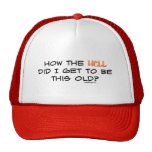 How the hell did I get this old? Hats