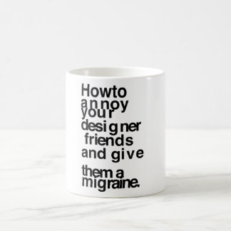 How to annoy your designer friends coffee mug