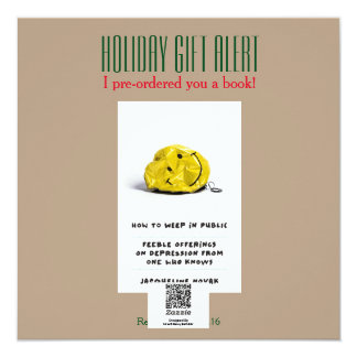 """HOW TO WEEP IN PUBLIC: Holiday Gift Alert 5.25"""" Square Invitation Card"""