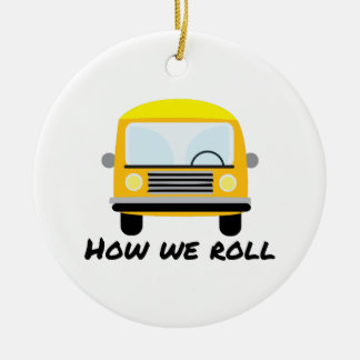 How We Roll Ceramic Ornament
