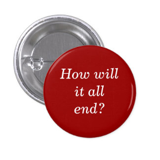 How will it all end? 1 inch round button