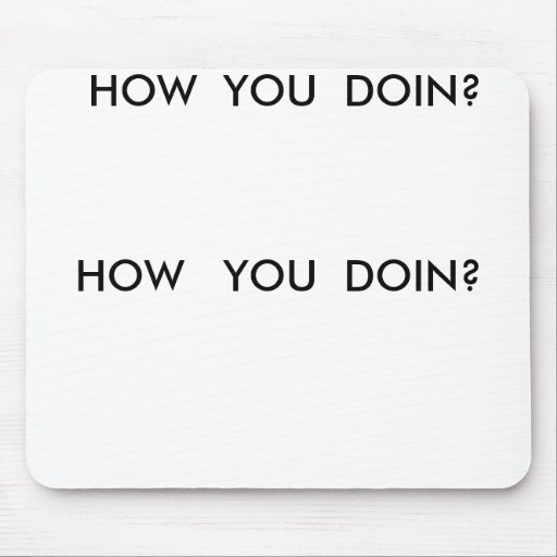 HOW   YOU  DOIN?,  HOW  YOU  DOIN? MOUSE PAD