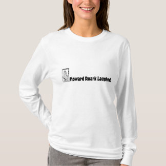 Howard Roark Laughed. T-Shirt