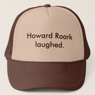 Howard Roark laughed. Trucker Hat