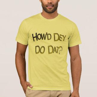 How'd Dey Do Dat T-Shirt
