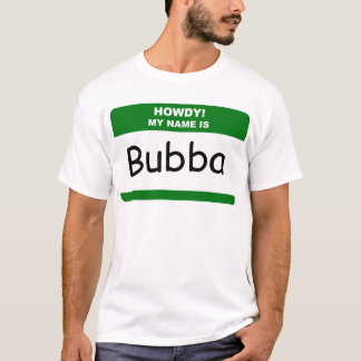 HOWDY! MY NAME IS Bubba T-Shirts, Caps & Apparel T-Shirt