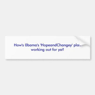 How's 0bama's 'HopeandChangey' plan working out... Bumper Sticker